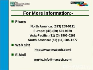 For More Information:- Phone North America: (323) 258-9111 Europe: (49) (89) 431