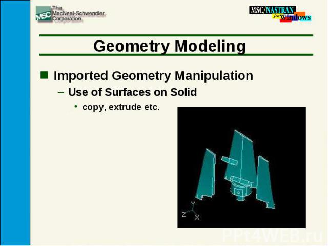 Geometry Modeling Imported Geometry Manipulation Use of Surfaces on Solid copy, extrude etc.