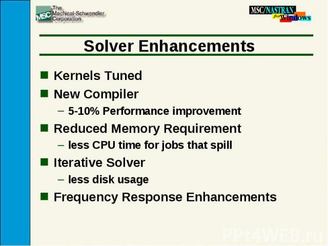 Solver Enhancements Kernels Tuned New Compiler 5-10% Performance improvement Reduced Memory Requirement less CPU time for jobs that spill Iterative Solver less disk usage Frequency Response Enhancements