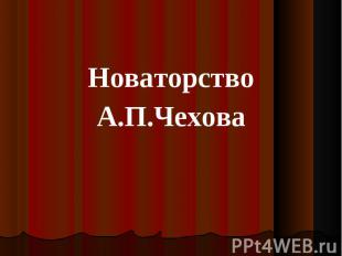 Новаторство Новаторство А.П.Чехова