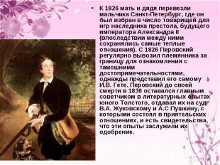 К 1826 мать и дядя перевезли мальчика Санкт-Петербург, где он был избран в число