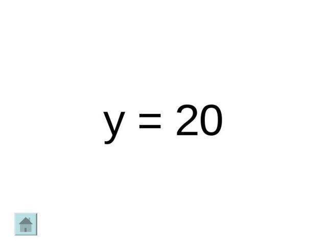 y = 20