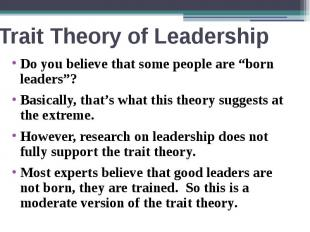 "Trait Theory of Leadership Do you believe that some people are ""born leaders""? B"