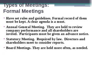 Types of Meetings: Formal Meetings Have set rules and guidelines. Formal record