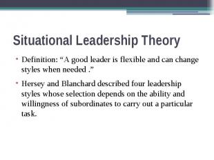 "Situational Leadership Theory Definition: ""A good leader is flexible and can cha"