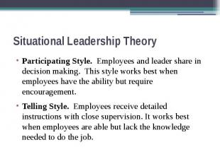 Situational Leadership Theory Participating Style. Employees and leader share in