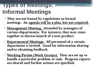 Types of Meetings: Informal Meetings They are not bound by regulations as formal
