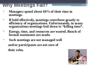 Why Meetings Fail? Managers spend about 60% of their time in meetings. If held e
