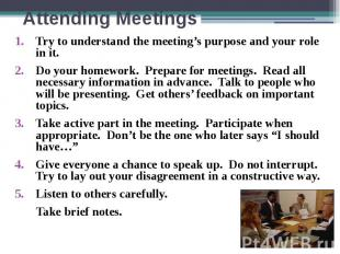 Attending Meetings Try to understand the meeting's purpose and your role in it.