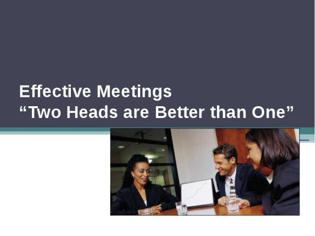 "Effective Meetings ""Two Heads are Better than One"""
