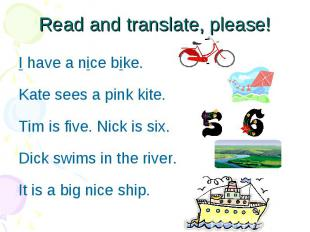 Read and translate, please! I have a nice bike. Kate sees a pink kite. Tim is fi