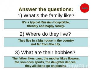 Answer the questions: 1) What's the family like? 2) Where do they live? 3) What