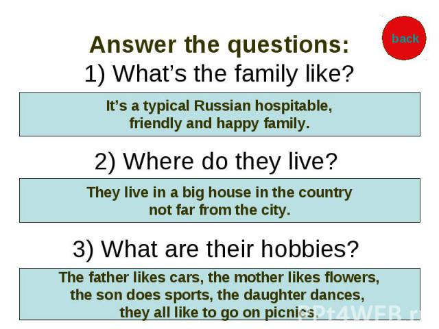 Answer the questions: 1) What's the family like? 2) Where do they live? 3) What are their hobbies?