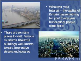Whatever your interest – the capital of Britain has something for you! Every yea