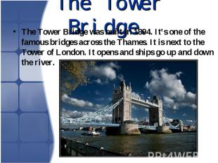 The Tower Bridge was built in 1894. It's one of the famous bridges across the Th