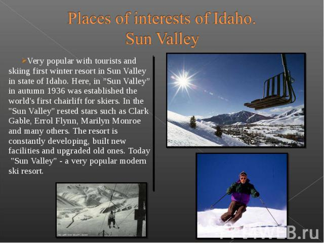 "Very popular with tourists and skiing first winter resort in Sun Valley in state of Idaho. Here, in ""Sun Valley"" in autumn 1936 was established the world's first chairlift for skiers. In the &qu…"