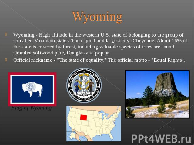 Wyoming - High altitude in the western U.S. state of belonging to the group of so-called Mountain states. The capital and largest city -Cheyenne. About 16% of the state is covered by forest, including valuable…