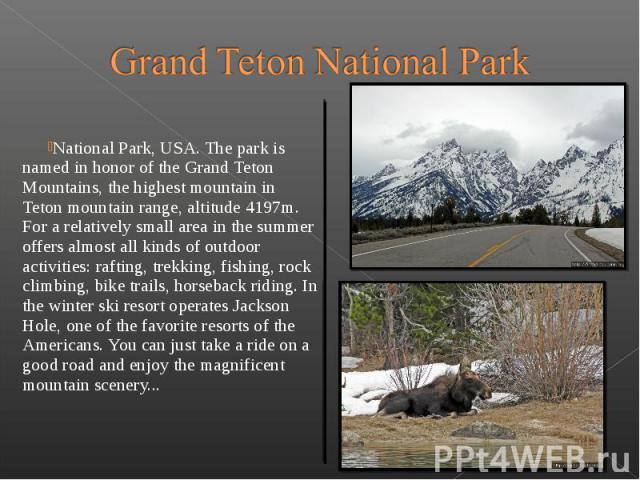 National Park, USA. The park is named in honor of the Grand Teton Mountains, the highest mountain in Teton mountain range, altitude 4197m. For a relatively small area in the summer offers almost all …