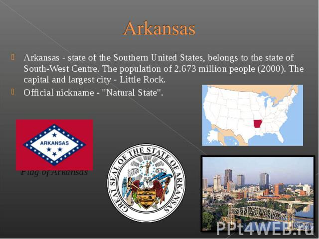 Arkansas - state of the Southern United States, belongs to the state of South-West Centre. The population of 2.673 million people (2000). The capital and largest city - Little Rock. Arkansas - s…