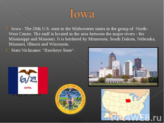 Iowa - The 29th U.S. state in the Midwestern states in the group of North-West Centre. The staff is located in the area between the major rivers - the Mississippi and Missouri. It is border…