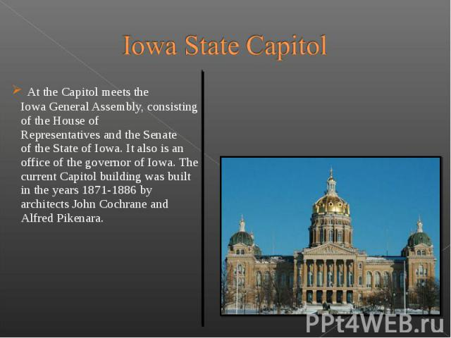 At the Capitol meets the Iowa General Assembly, consisting of the House of Representatives and the Senate of the State of Iowa. It also is an office of the governor of Iowa. The current Cap…