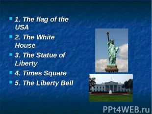 1. The flag of the USA 2. The White House 3. The Statue of Liberty 4. Times Squa