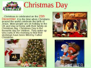 Christmas is celebrated on the 25th December. It is the time when Christians aro