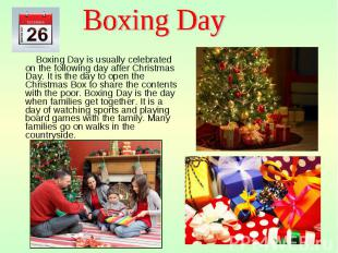 Boxing Day is usually celebrated on the following day after Christmas Day. It is