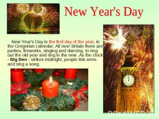 New Year's Day is the first day of the year, in the Gregorian calendar. All over
