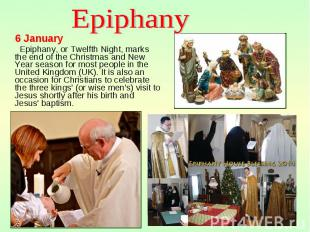 6 January 6 January Epiphany, or Twelfth Night, marks the end of the Christmas a
