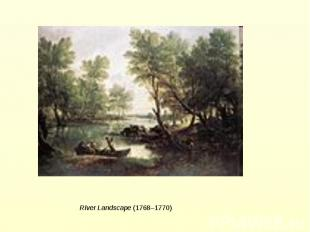 River Landscape (1768–1770)