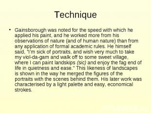 Technique Gainsborough was noted for the speed with which he applied his paint,