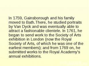 In 1759, Gainsborough and his family moved to Bath.There, he studied portraits b