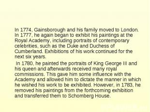 In 1774, Gainsborough and his family moved to London. In 1777, he again began to