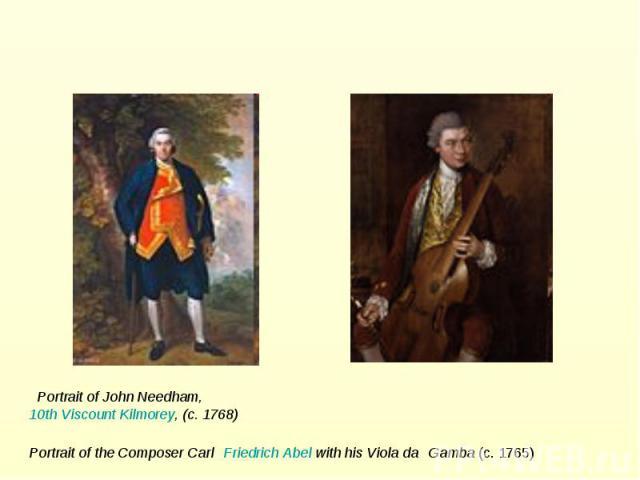 Portrait of John Needham, 10th Viscount Kilmorey, (c. 1768) Portrait of the Composer Carl Friedrich Abel with his Viola da Gamba (c. 1765)