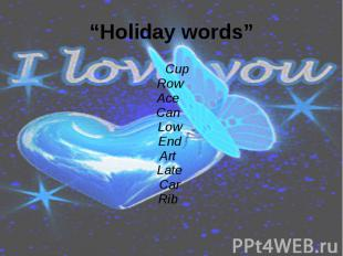 """Holiday words"" Cup Row Ace Can Low End Art Late Car Rib"