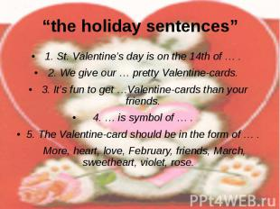 """the holiday sentences"" 1. St. Valentine's day is on the 14th of … . 2. We give"