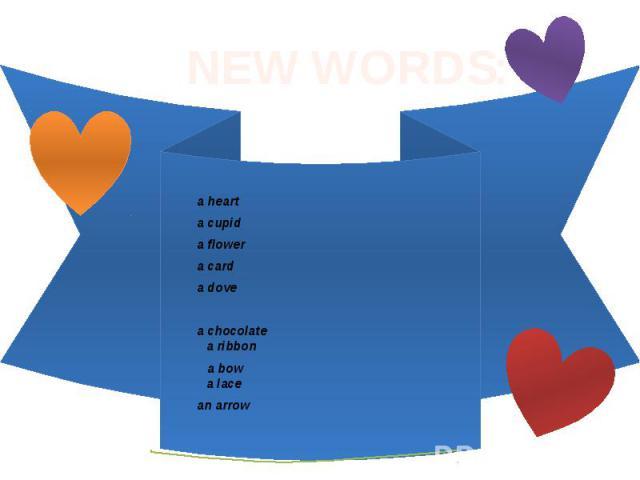 NEW WORDS: a heart a cupid a flower a card a dove a chocolate a ribbon a bow a lace an arrow