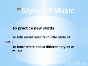 Styles of Music To talk about your favourite style of music