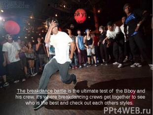 The breakdance battle is the ultimate test of  the Bboy and his crew,