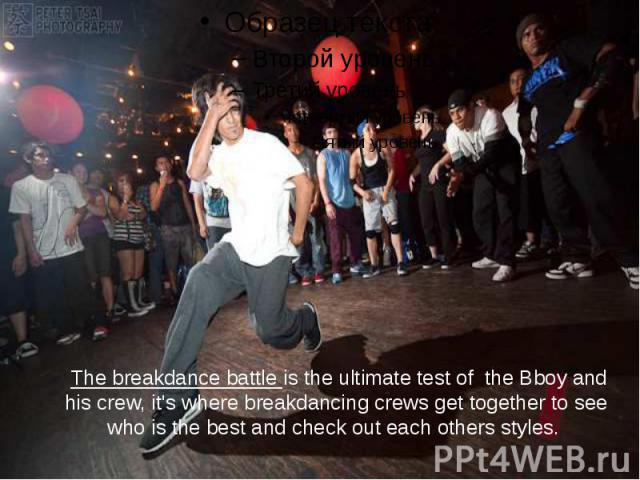 The breakdance battle is the ultimate test of  the Bboy and his crew, it's where breakdancing crews get together to see who is the best and check out each others styles.