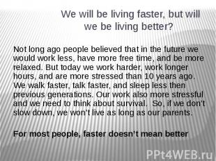 We will be living faster, but will we be living better? Not long ago people beli