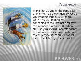 Cyberspace In the last 30 years, the population of Internet has grown quickly. C