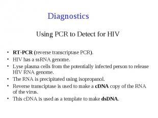 Using PCR to Detect for HIV RT-PCR (reverse transcriptase PCR). HIV has a ssRNA