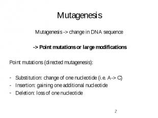 Mutagenesis Mutagenesis -> change in DNA sequence -> Point mutations or la