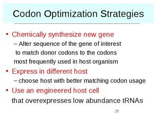 Codon Optimization Strategies Chemically synthesize new gene Alter sequence of t