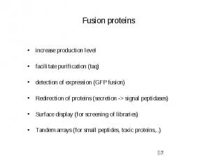 Fusion proteins increase production level facilitate purification (taq) detectio