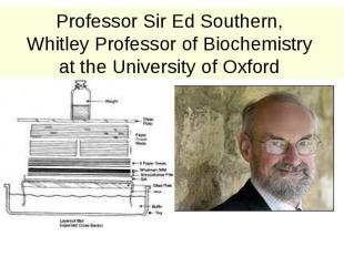Professor Sir Ed Southern, Whitley Professor of Biochemistry at the University o