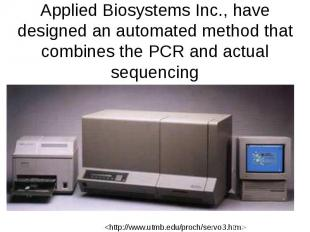 Applied Biosystems Inc., have designed an automated method that combines the PCR