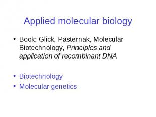 Applied molecular biology Book: Glick, Pasternak, Molecular Biotechnology, Princ